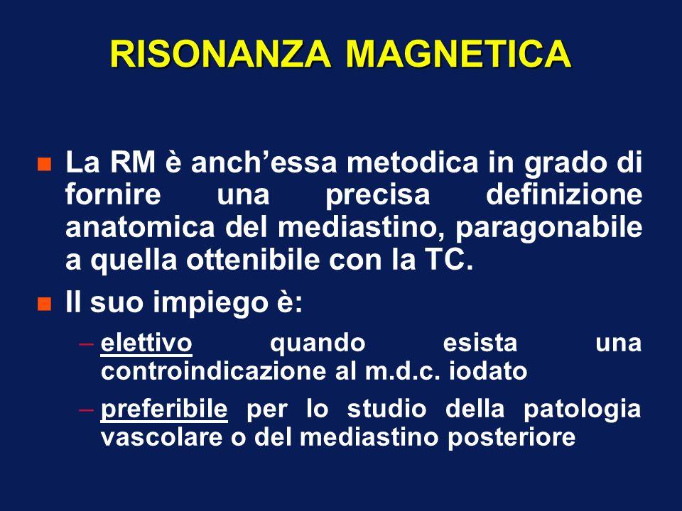 RISONANZA MAGNETICA n La RM è anchessa metodica in grado di fornire una precisa definizione anatomica del mediastino, paragonabile a quella ottenibile