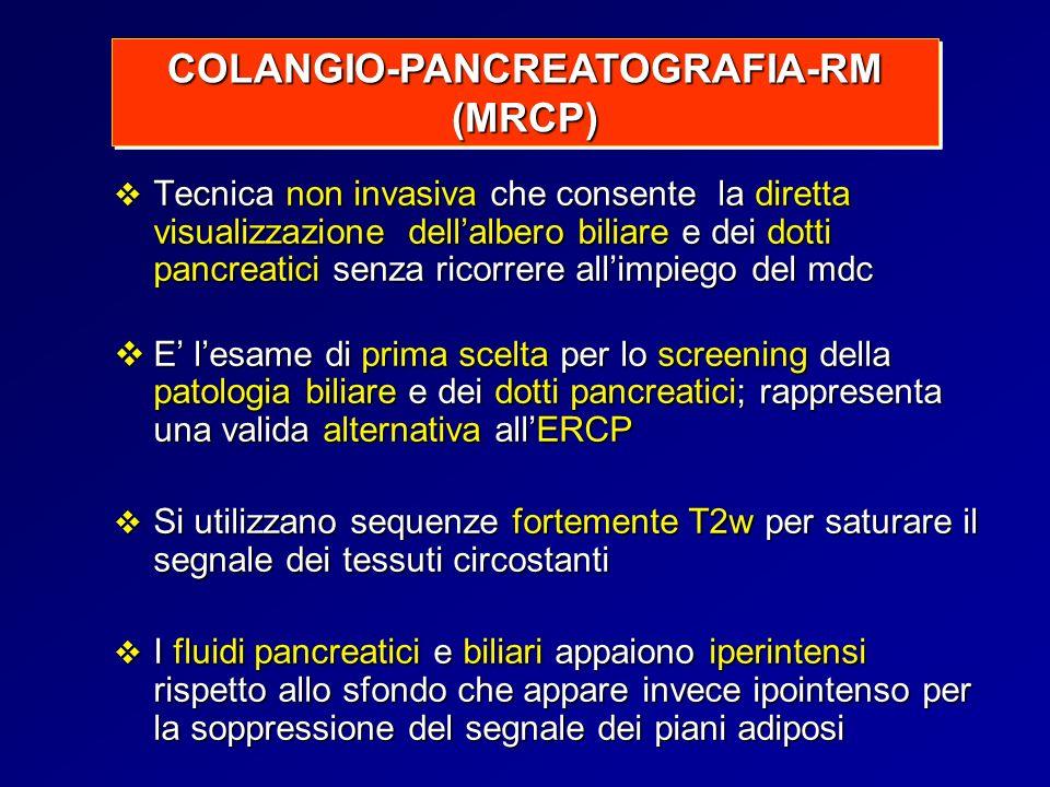 Tecnica non invasiva che consente la diretta visualizzazione dellalbero biliare e dei dotti pancreatici senza ricorrere allimpiego del mdc Tecnica non