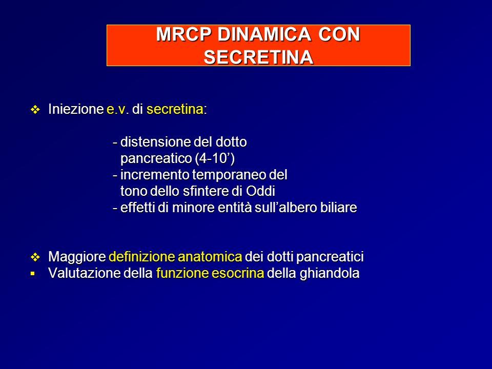 MRCP DINAMICA CON SECRETINA Iniezione e.v. di secretina: Iniezione e.v. di secretina: - distensione del dotto - distensione del dotto pancreatico (4-1