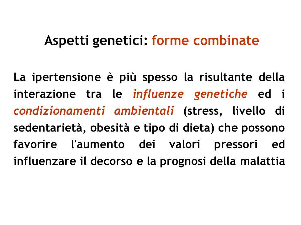 La ipertensione è più spesso la risultante della interazione tra le influenze genetiche ed i condizionamenti ambientali (stress, livello di sedentarie