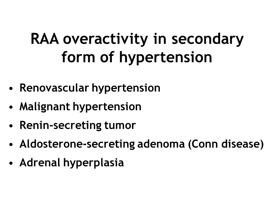 Renovascular hypertension Malignant hypertension Renin-secreting tumor Aldosterone-secreting adenoma (Conn disease) Adrenal hyperplasia RAA overactivi