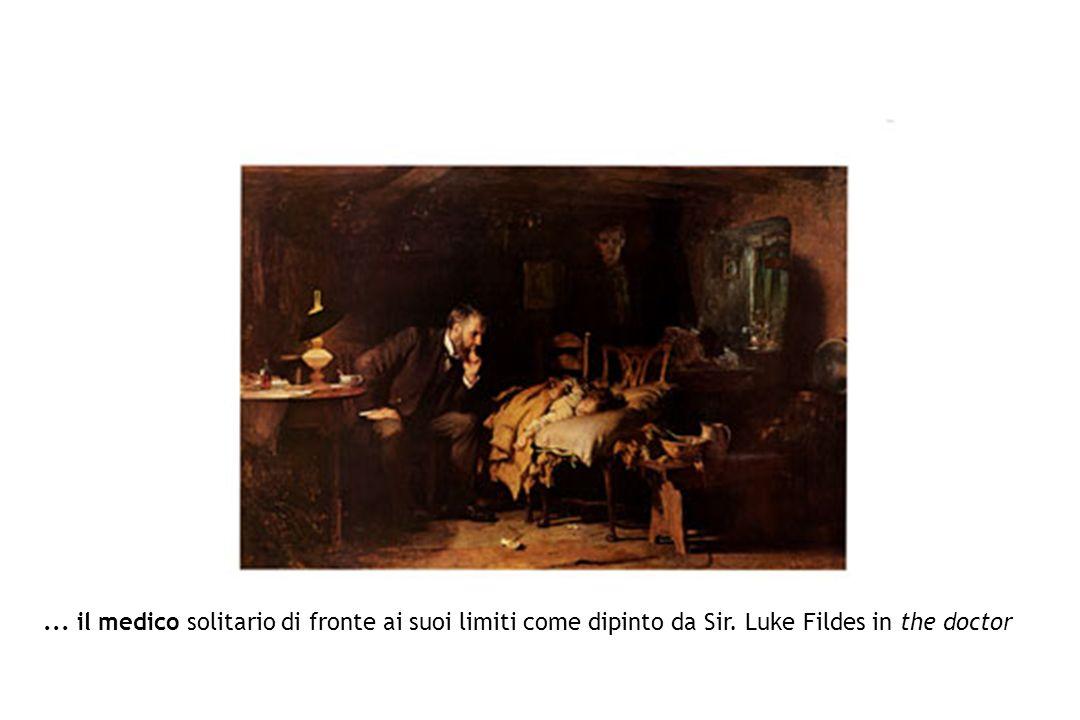 ... il medico solitario di fronte ai suoi limiti come dipinto da Sir. Luke Fildes in the doctor
