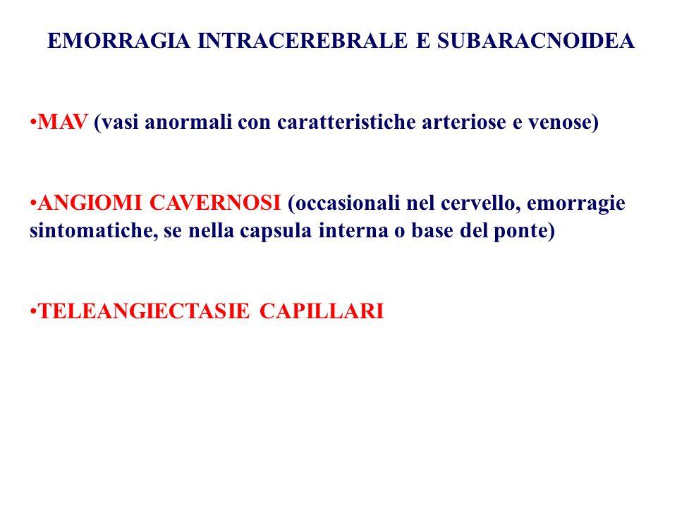 EMORRAGIA INTRACEREBRALE E SUBARACNOIDEA MAV (vasi anormali con caratteristiche arteriose e venose) ANGIOMI CAVERNOSI (occasionali nel cervello, emorr