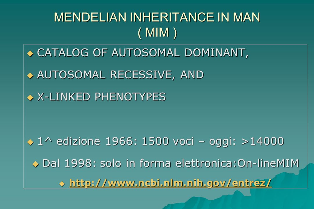 MENDELIAN INHERITANCE IN MAN ( MIM ) CATALOG OF AUTOSOMAL DOMINANT, CATALOG OF AUTOSOMAL DOMINANT, AUTOSOMAL RECESSIVE, AND AUTOSOMAL RECESSIVE, AND X