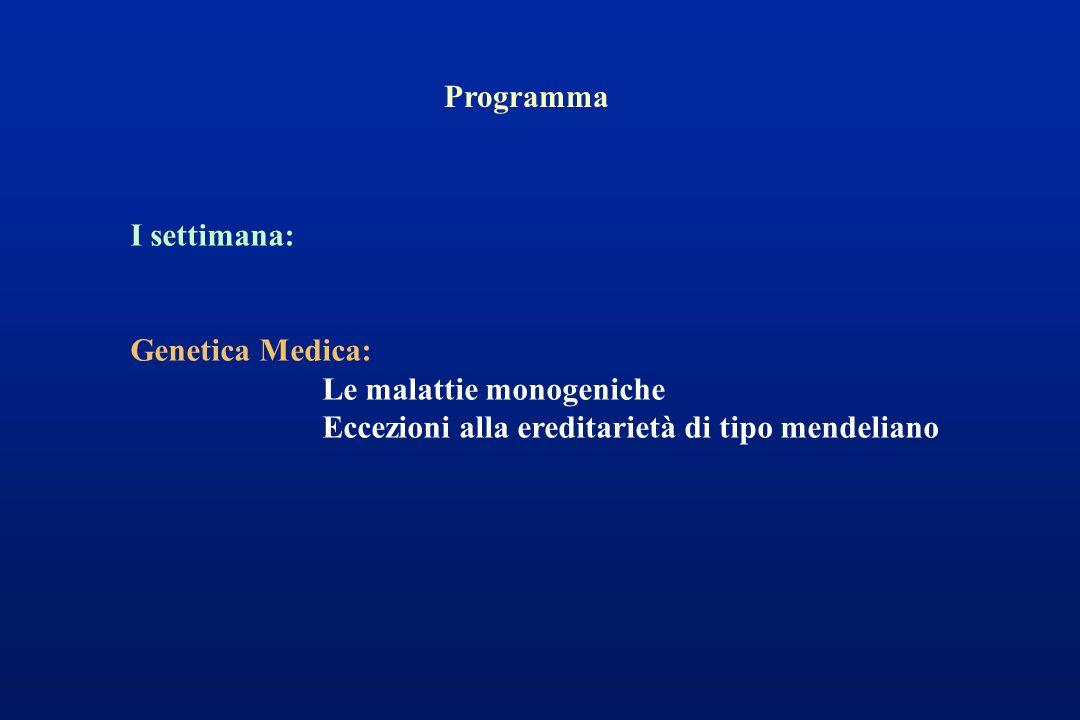 Programma I settimana: Genetica Medica: Le malattie monogeniche Eccezioni alla ereditarietà di tipo mendeliano
