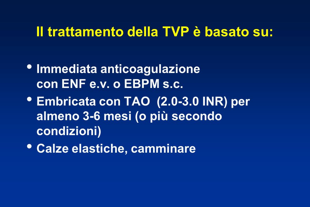 Il trattamento della TVP è basato su: Immediata anticoagulazione con ENF e.v.