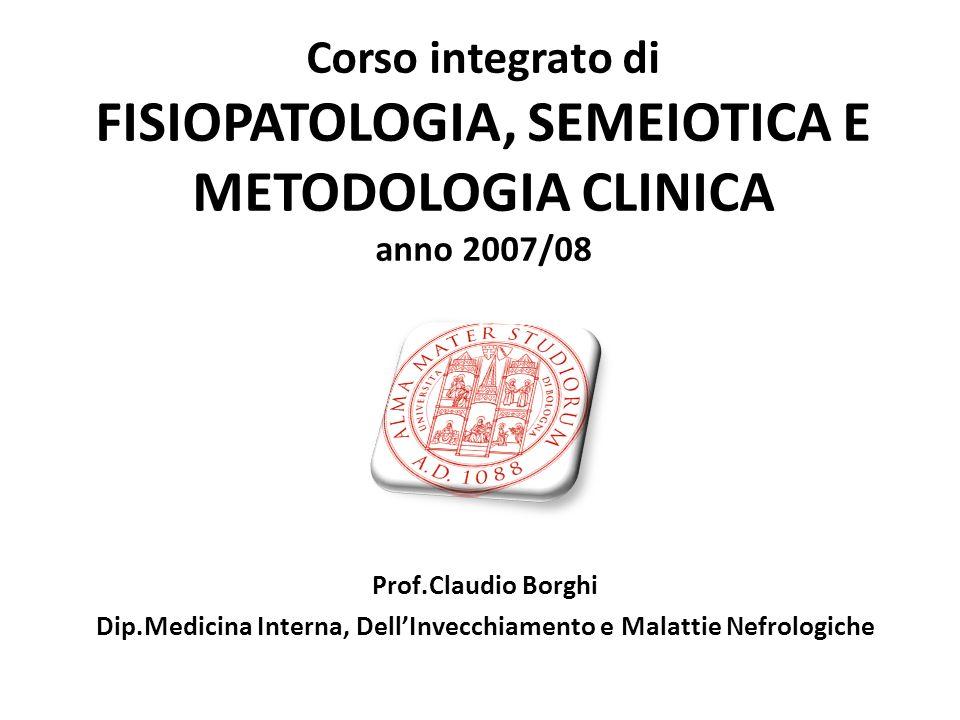 Prof.Claudio Borghi Dip.Medicina Interna, DellInvecchiamento e Malattie Nefrologiche Corso integrato di FISIOPATOLOGIA, SEMEIOTICA E METODOLOGIA CLINI