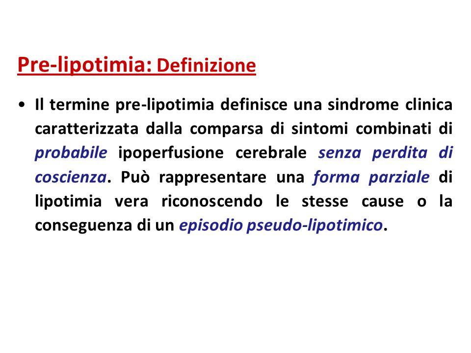 Pre-lipotimia: Definizione Il termine pre-lipotimia definisce una sindrome clinica caratterizzata dalla comparsa di sintomi combinati di probabile ipo
