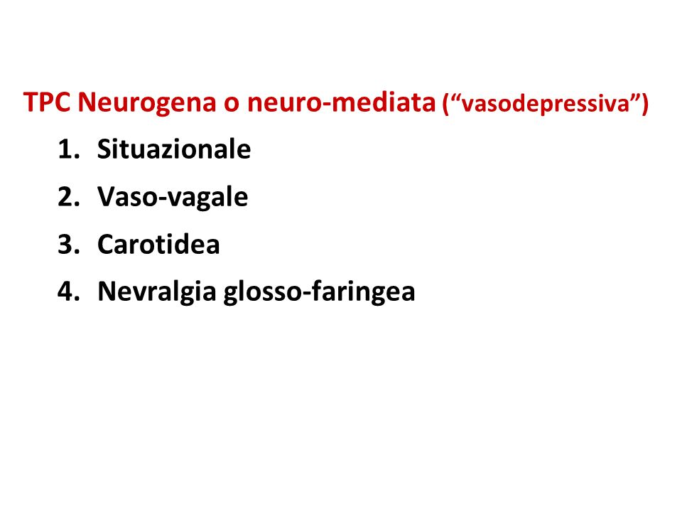 TPC Neurogena o neuro-mediata (vasodepressiva) 1.Situazionale 2.Vaso-vagale 3.Carotidea 4.Nevralgia glosso-faringea