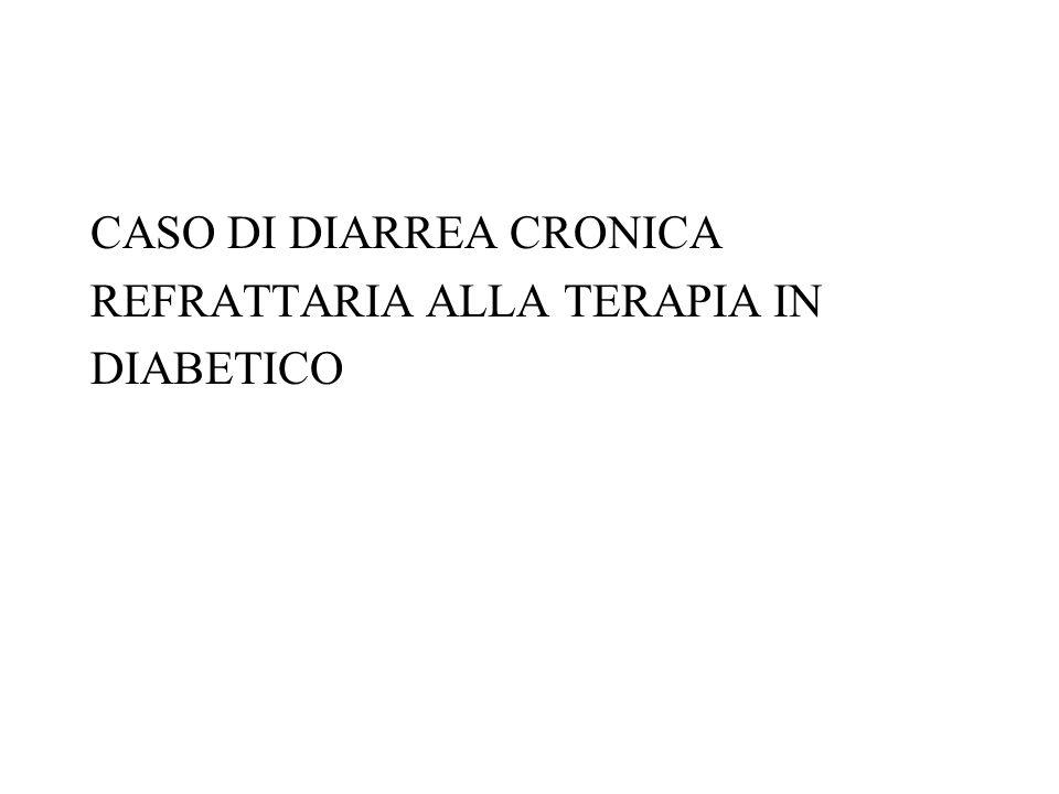 CASO DI DIARREA CRONICA REFRATTARIA ALLA TERAPIA IN DIABETICO