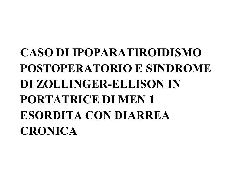 CASO DI IPOPARATIROIDISMO POSTOPERATORIO E SINDROME DI ZOLLINGER-ELLISON IN PORTATRICE DI MEN 1 ESORDITA CON DIARREA CRONICA