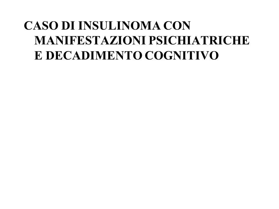 CASO DI INSULINOMA CON MANIFESTAZIONI PSICHIATRICHE E DECADIMENTO COGNITIVO