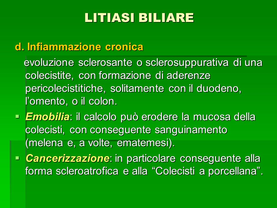 LITIASI BILIARE LITIASI BILIARE d. Infiammazione cronica evoluzione sclerosante o sclerosuppurativa di una colecistite, con formazione di aderenze per