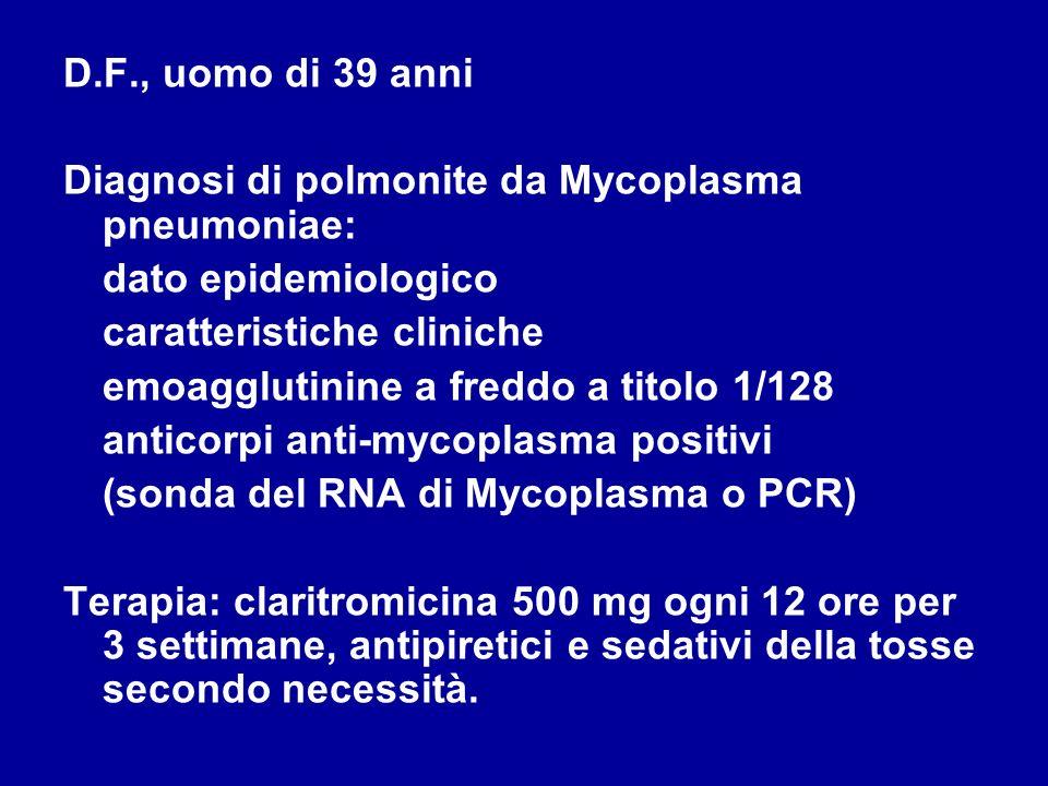 D.F., uomo di 39 anni Diagnosi di polmonite da Mycoplasma pneumoniae: dato epidemiologico caratteristiche cliniche emoagglutinine a freddo a titolo 1/