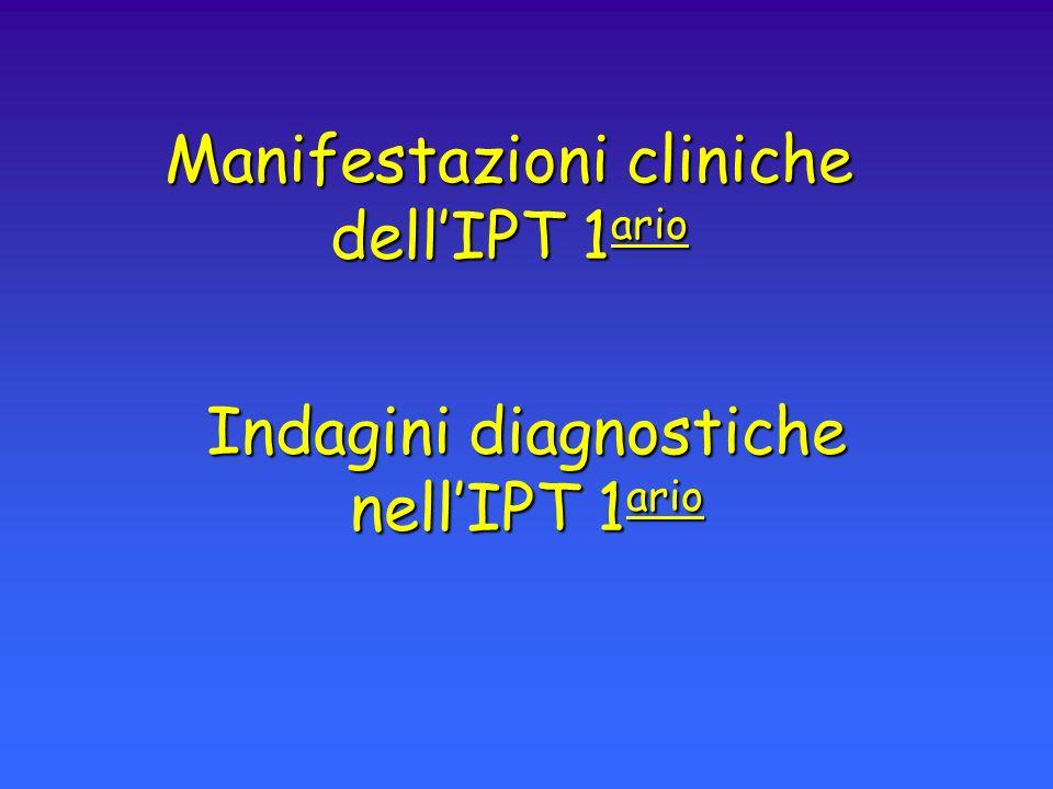 Manifestazioni cliniche dellIPT 1 ario Indagini diagnostiche nellIPT 1 ario