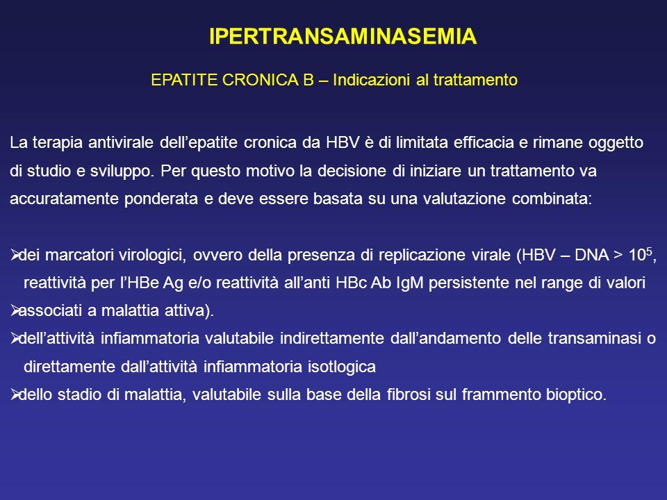 IPERTRANSAMINASEMIA EPATITE CRONICA B – Indicazioni al trattamento La terapia antivirale dellepatite cronica da HBV è di limitata efficacia e rimane o