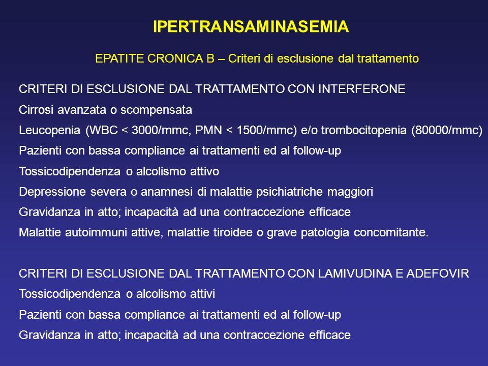 IPERTRANSAMINASEMIA EPATITE CRONICA B – Criteri di esclusione dal trattamento CRITERI DI ESCLUSIONE DAL TRATTAMENTO CON INTERFERONE Cirrosi avanzata o