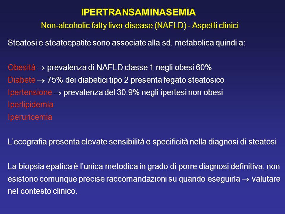 IPERTRANSAMINASEMIA Non-alcoholic fatty liver disease (NAFLD) - Aspetti clinici Steatosi e steatoepatite sono associate alla sd. metabolica quindi a: