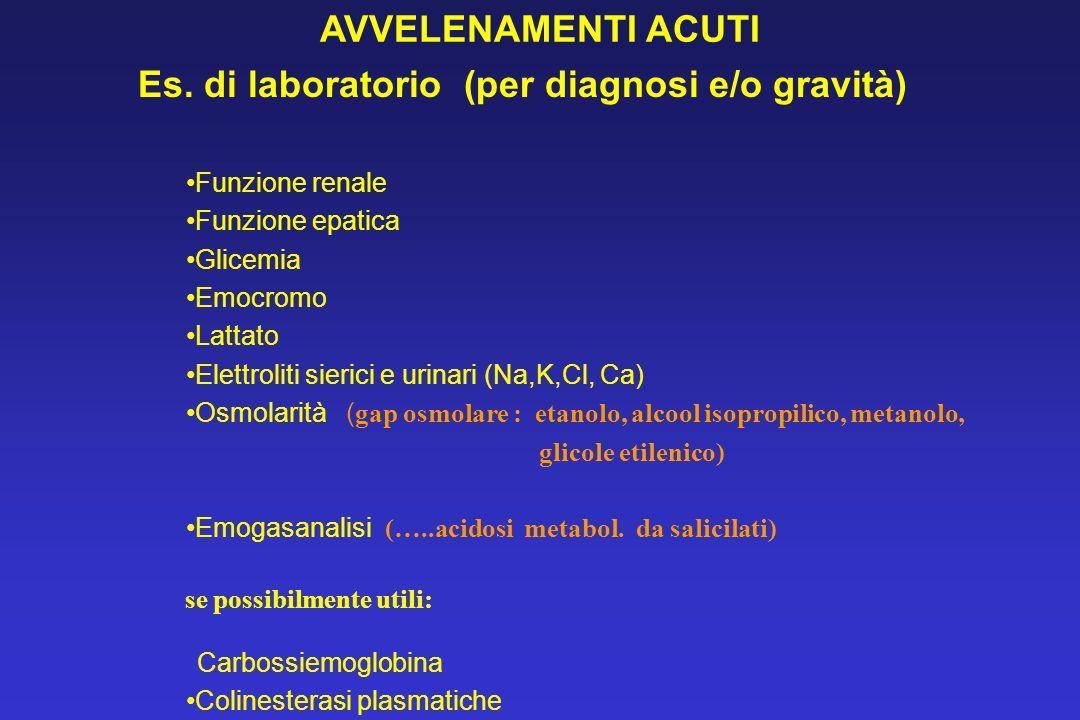 Es. di laboratorio (per diagnosi e/o gravità) Funzione renale Funzione epatica Glicemia Emocromo Lattato Elettroliti sierici e urinari (Na,K,Cl, Ca) O