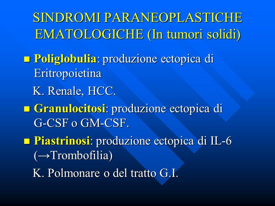 SINDROMI PARANEOPLASTICHE EMATOLOGICHE (In tumori solidi) Poliglobulia: produzione ectopica di Eritropoietina Poliglobulia: produzione ectopica di Eri