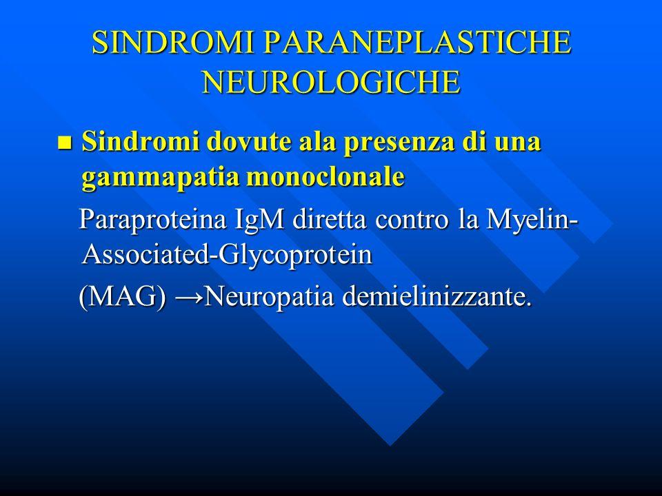 SINDROMI PARANEPLASTICHE NEUROLOGICHE Sindromi dovute ala presenza di una gammapatia monoclonale Sindromi dovute ala presenza di una gammapatia monocl