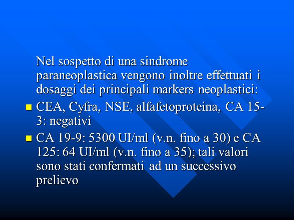 Nel sospetto di una sindrome paraneoplastica vengono inoltre effettuati i dosaggi dei principali markers neoplastici: CEA, Cyfra, NSE, alfafetoprotein