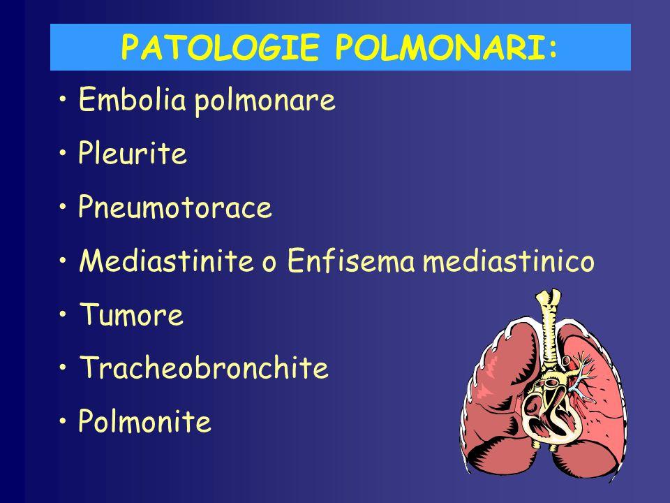 PATOLOGIE POLMONARI: Embolia polmonare Pleurite Pneumotorace Mediastinite o Enfisema mediastinico Tumore Tracheobronchite Polmonite