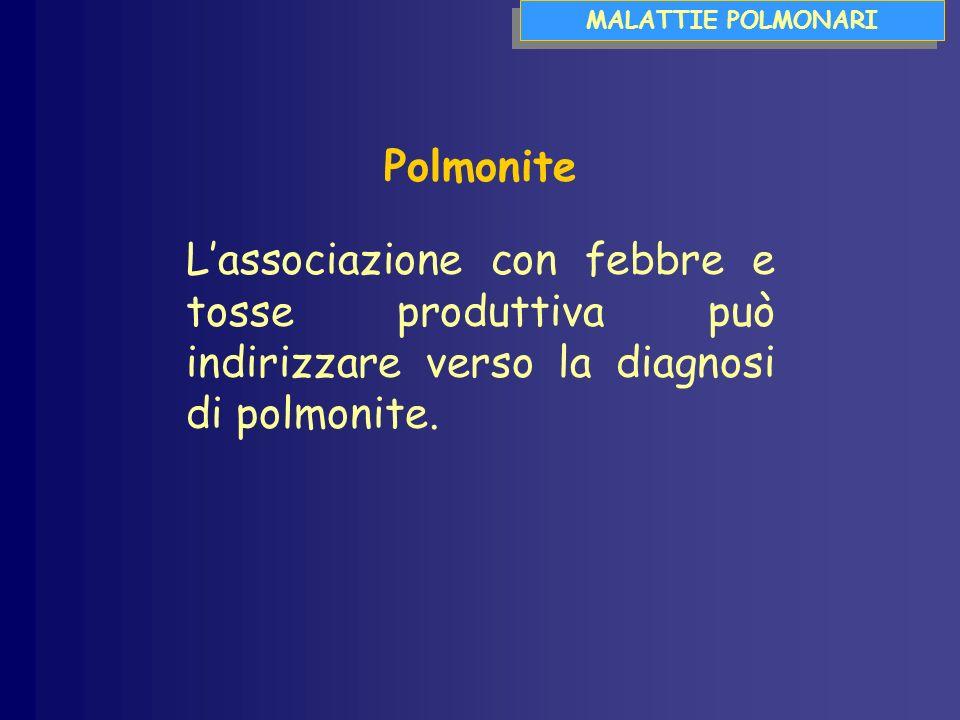 MALATTIE POLMONARI Polmonite Lassociazione con febbre e tosse produttiva può indirizzare verso la diagnosi di polmonite.