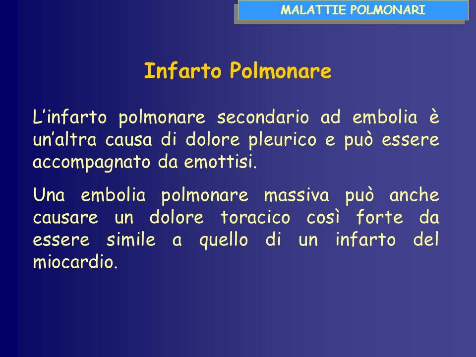 MALATTIE POLMONARI Infarto Polmonare Linfarto polmonare secondario ad embolia è unaltra causa di dolore pleurico e può essere accompagnato da emottisi.