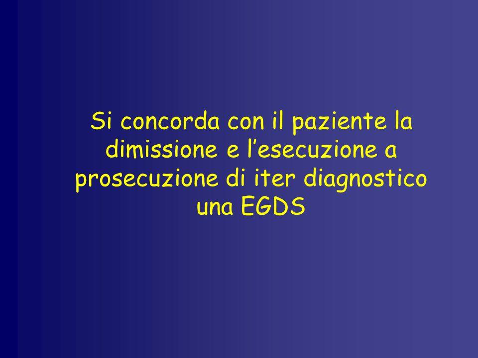 Si concorda con il paziente la dimissione e lesecuzione a prosecuzione di iter diagnostico una EGDS