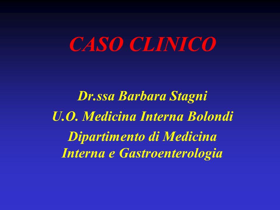 CASO CLINICO Dr.ssa Barbara Stagni U.O. Medicina Interna Bolondi Dipartimento di Medicina Interna e Gastroenterologia