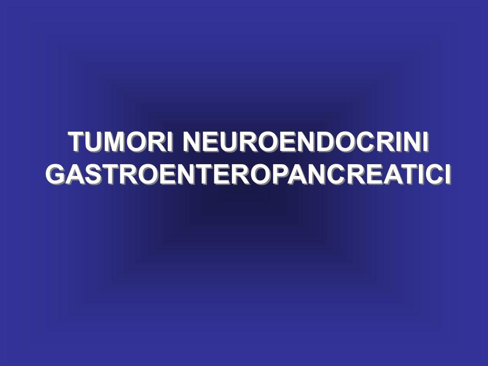 TUMORI NEUROENDOCRINI GASTROENTEROPANCREATICI TUMORI NEUROENDOCRINI GASTROENTEROPANCREATICI