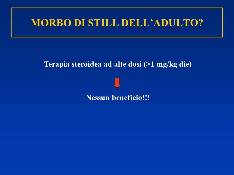 MORBO DI STILL DELLADULTO? Terapia steroidea ad alte dosi (>1 mg/kg die) Nessun beneficio!!!