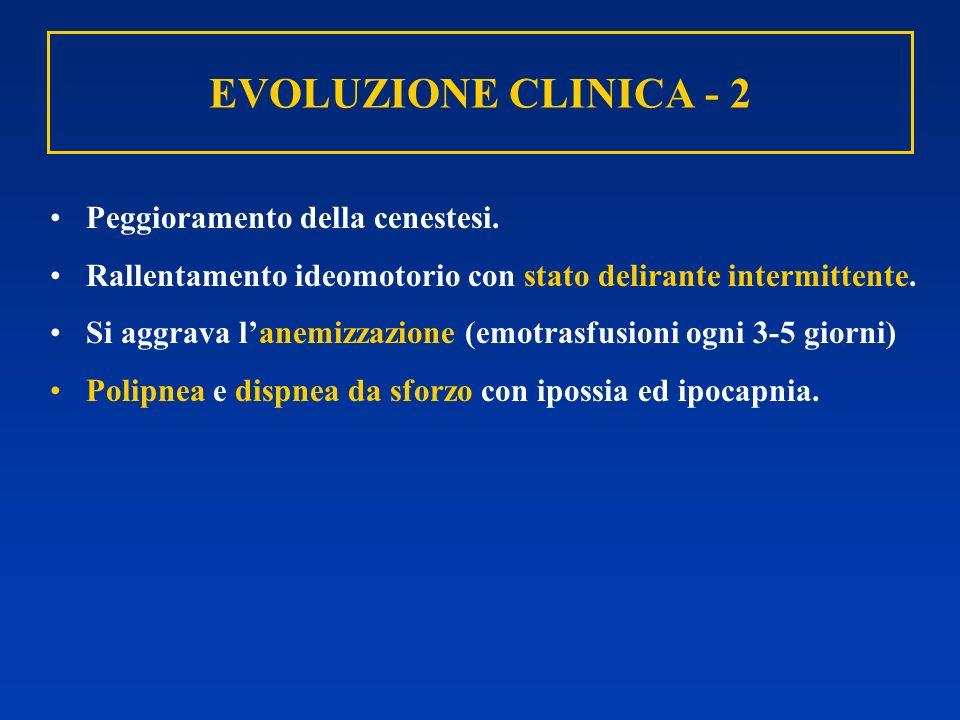 EVOLUZIONE CLINICA - 2 Peggioramento della cenestesi. Rallentamento ideomotorio con stato delirante intermittente. Si aggrava lanemizzazione (emotrasf