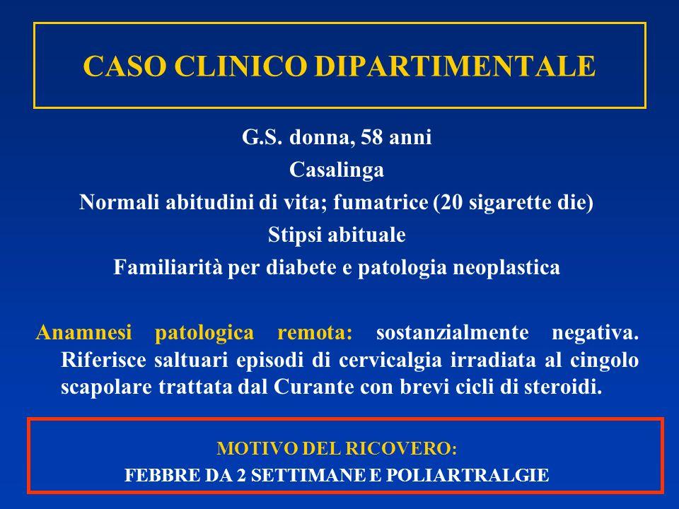 CASO CLINICO DIPARTIMENTALE G.S. donna, 58 anni Casalinga Normali abitudini di vita; fumatrice (20 sigarette die) Stipsi abituale Familiarità per diab