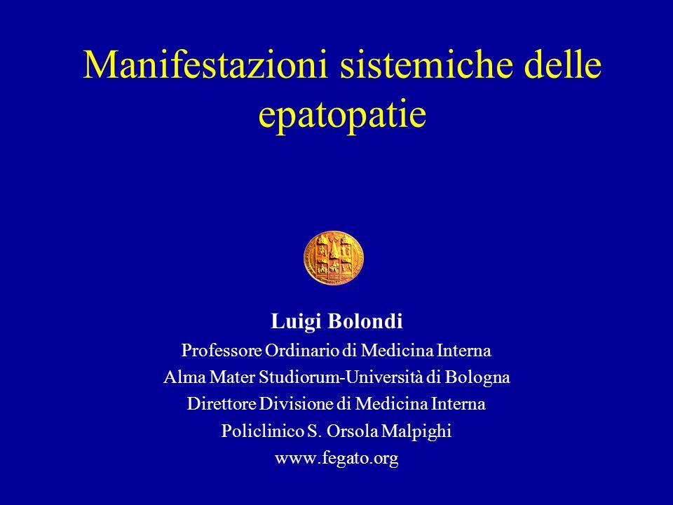 Manifestazioni sistemiche delle epatopatie Luigi Bolondi Professore Ordinario di Medicina Interna Alma Mater Studiorum-Università di Bologna Direttore