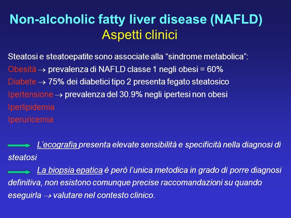 Non-alcoholic fatty liver disease (NAFLD) Aspetti clinici Steatosi e steatoepatite sono associate alla sindrome metabolica: Obesità prevalenza di NAFL