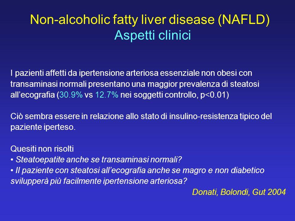 Non-alcoholic fatty liver disease (NAFLD) Aspetti clinici I pazienti affetti da ipertensione arteriosa essenziale non obesi con transaminasi normali p