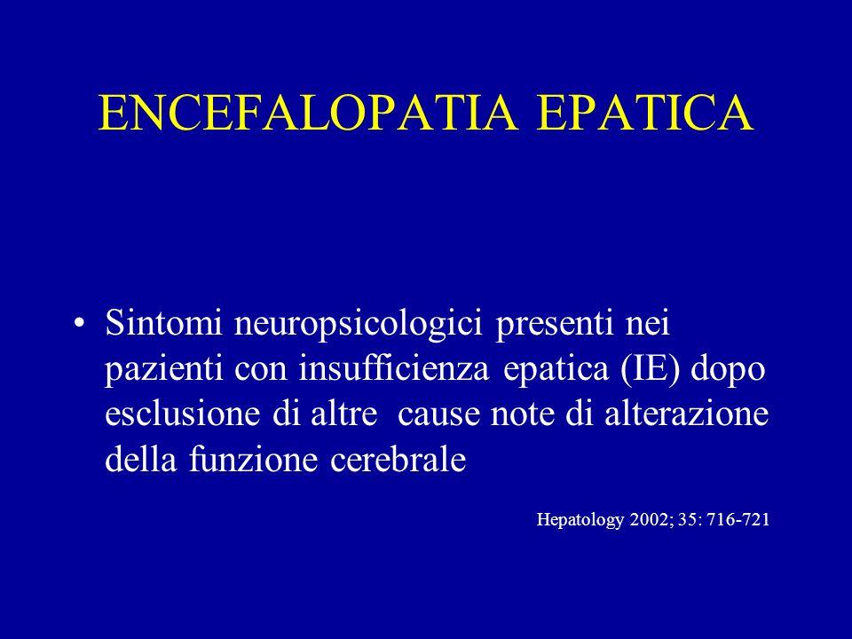 ENCEFALOPATIA EPATICA Sintomi neuropsicologici presenti nei pazienti con insufficienza epatica (IE) dopo esclusione di altre cause note di alterazione
