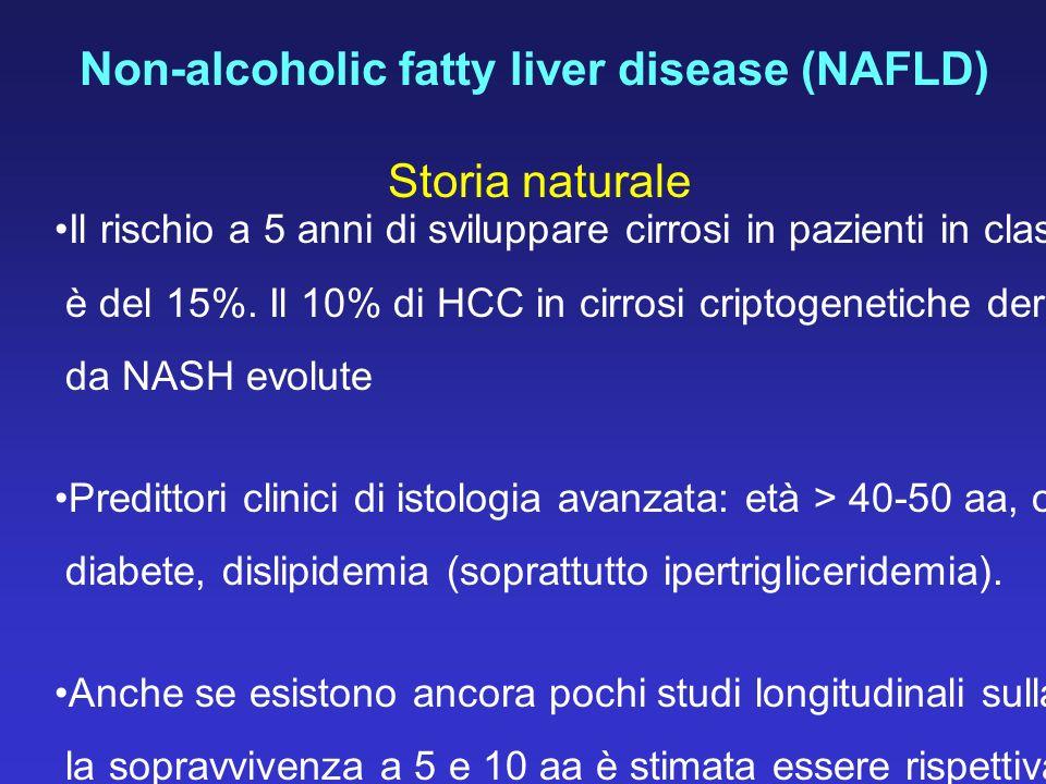 Non-alcoholic fatty liver disease (NAFLD) Storia naturale Il rischio a 5 anni di sviluppare cirrosi in pazienti in classe NAFLD 3 e 4 è del 15%. Il 10