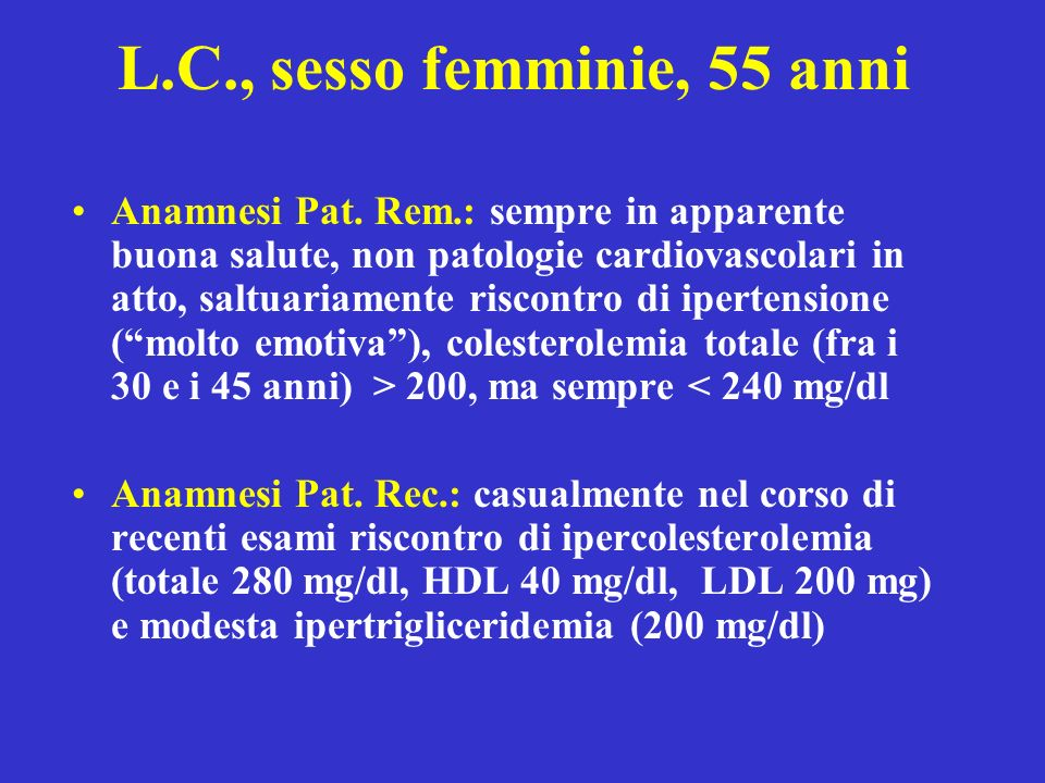 L.C., sesso femminie, 55 anni Anamnesi Pat. Rem.: sempre in apparente buona salute, non patologie cardiovascolari in atto, saltuariamente riscontro di