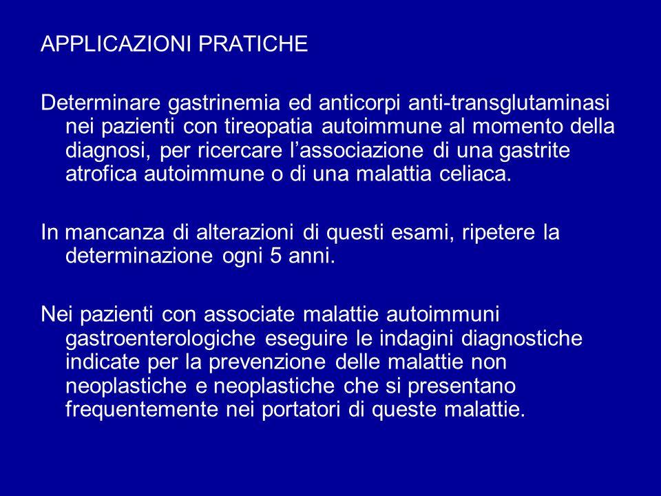 APPLICAZIONI PRATICHE Determinare gastrinemia ed anticorpi anti-transglutaminasi nei pazienti con tireopatia autoimmune al momento della diagnosi, per