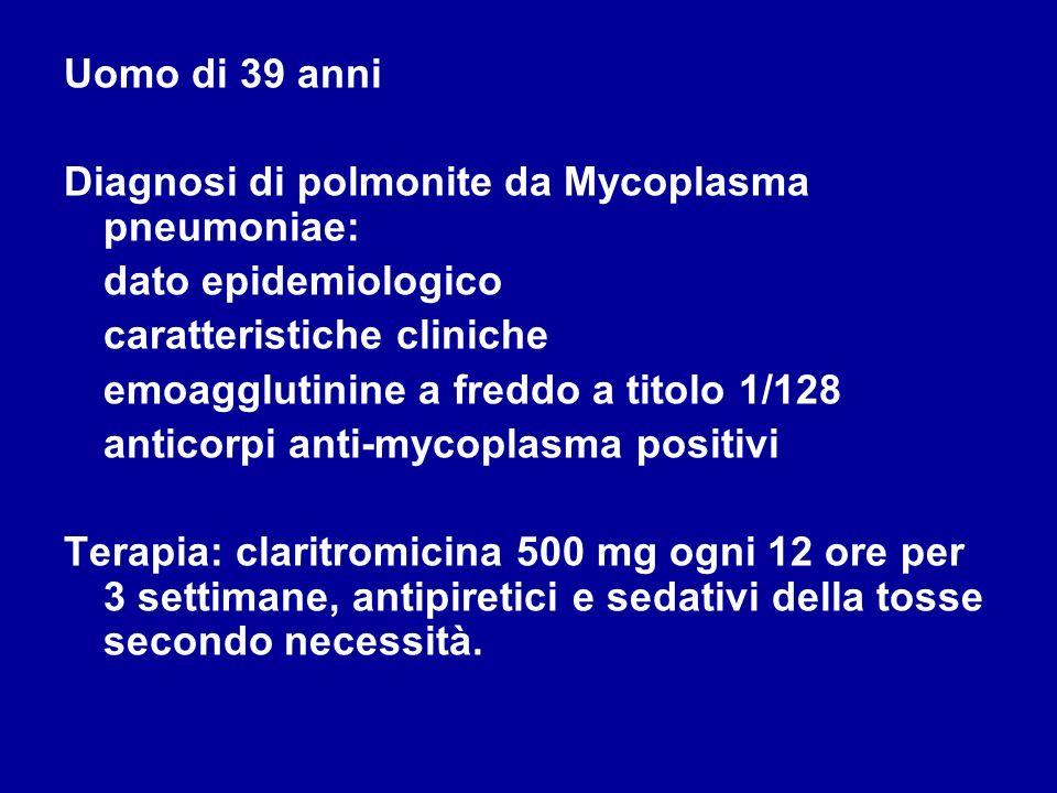 Uomo di 39 anni Diagnosi di polmonite da Mycoplasma pneumoniae: dato epidemiologico caratteristiche cliniche emoagglutinine a freddo a titolo 1/128 an