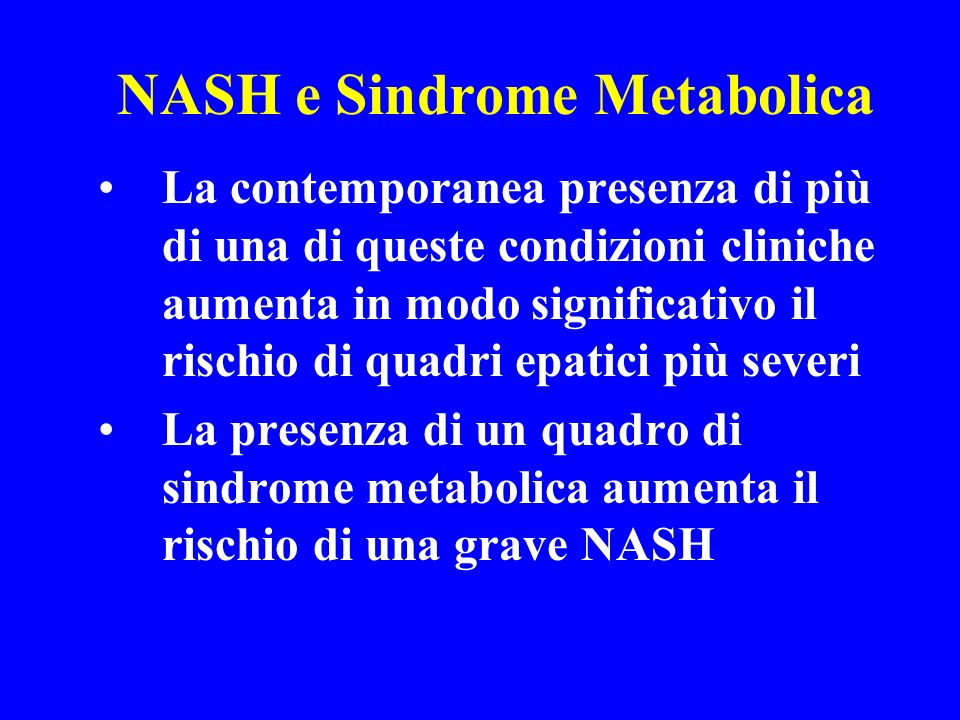 NASH e Sindrome Metabolica La contemporanea presenza di più di una di queste condizioni cliniche aumenta in modo significativo il rischio di quadri ep