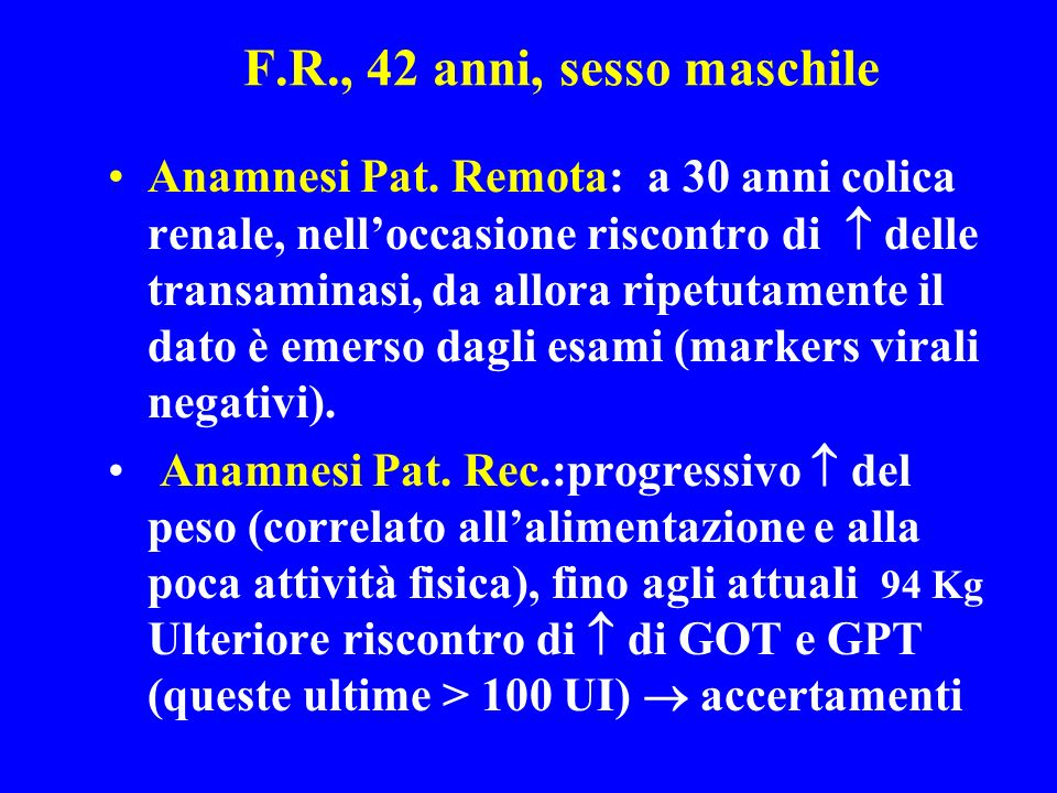 R.F.: esami (prima e dopo) Prima visita: Kg 94 PT 42 mm MG 27,2 Kg GOT 39 - GPT 104 UI Gt 72 UI glicemia 105 mg/dl trigliceridi 148 mg/dl colesterolo tot.