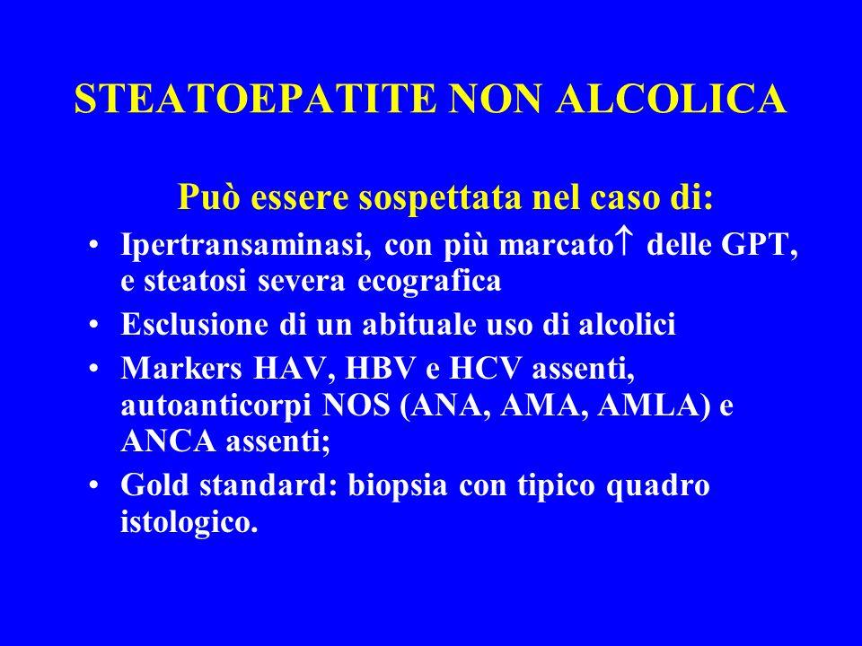 STEATOEPATITE NON ALCOLICA Può essere sospettata nel caso di: Ipertransaminasi, con più marcato delle GPT, e steatosi severa ecografica Esclusione di