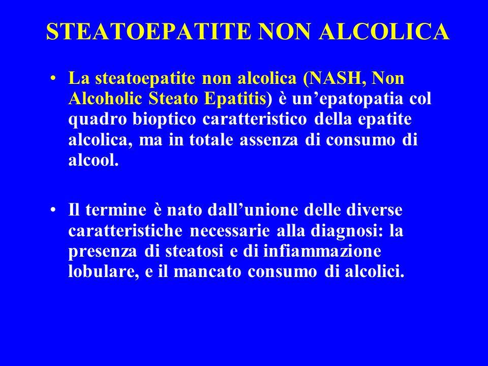 STEATOEPATITE NON ALCOLICA Il decorso clinico è per lo più indolente, praticamente asintomatico;diversamente da quanto ritenuto in passato, può però progredire a fibrosi ed evolvere in cirrosi.