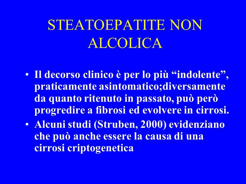 STEATOEPATITE NON ALCOLICA Il decorso clinico è per lo più indolente, praticamente asintomatico;diversamente da quanto ritenuto in passato, può però p