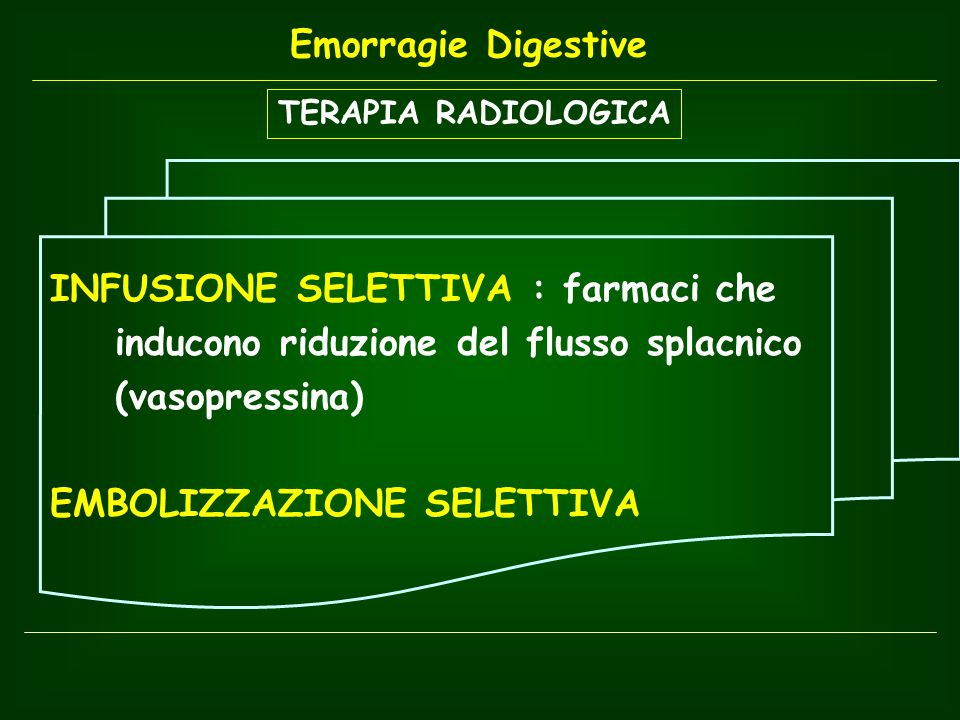 TERAPIA RADIOLOGICA INFUSIONE SELETTIVA : farmaci che inducono riduzione del flusso splacnico (vasopressina) EMBOLIZZAZIONE SELETTIVA Emorragie Digest