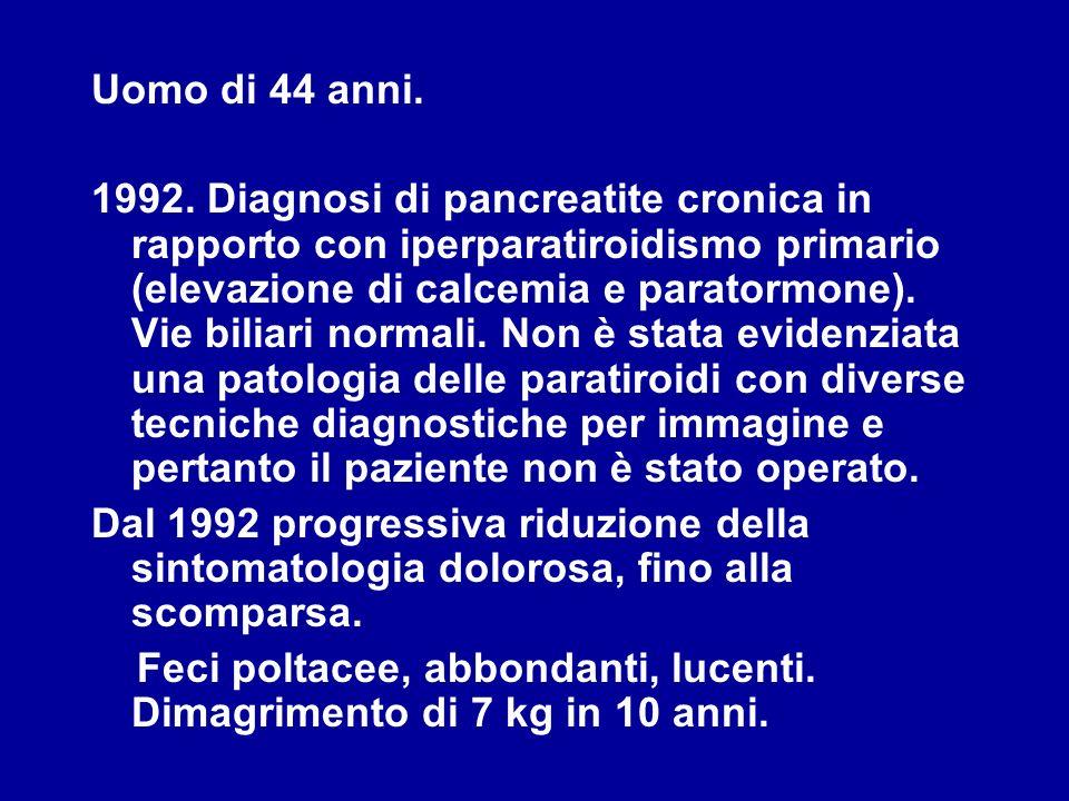Uomo di 44 anni. 1992. Diagnosi di pancreatite cronica in rapporto con iperparatiroidismo primario (elevazione di calcemia e paratormone). Vie biliari